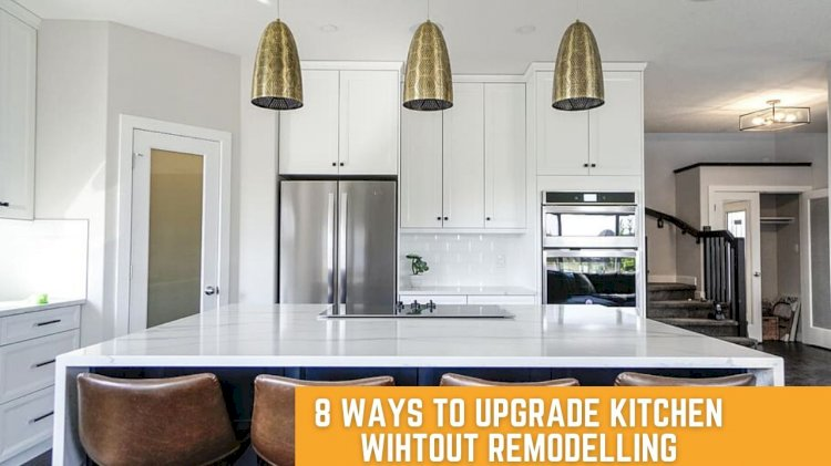 How to Upgrade Your Current Kitchen without Remodelling?
