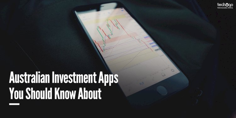Australian Investment Apps You Should Know About