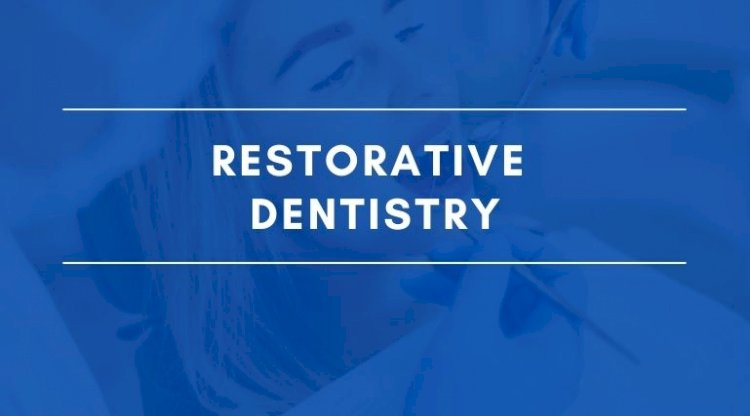 Why restorative dentistry procedures are important?