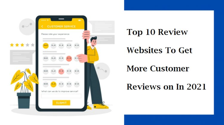 Top 10 Review Websites To Get More Customer Reviews on In 2021