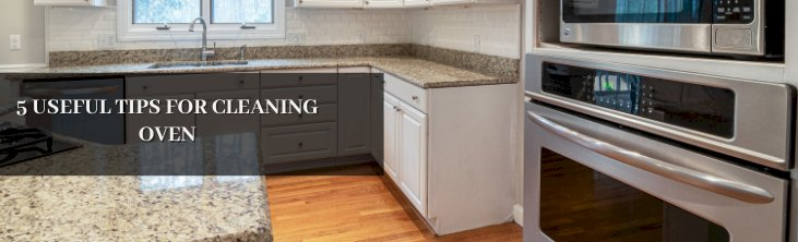 5 Useful Tips for Cleaning Oven