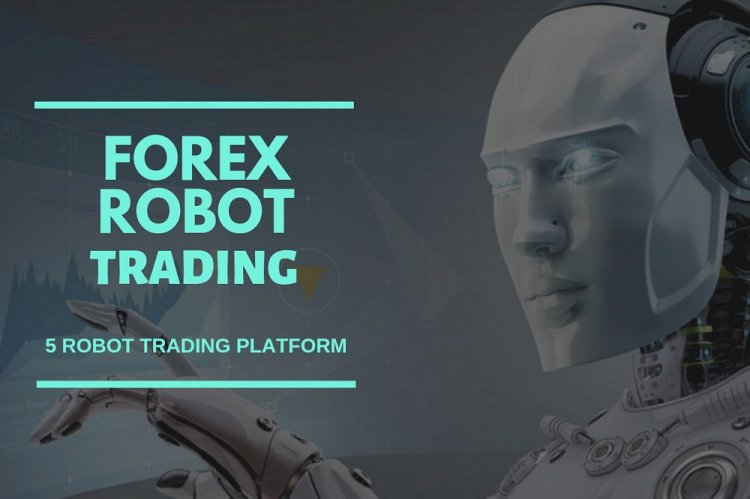 Comprehensive View of Forex Robots: How They Work