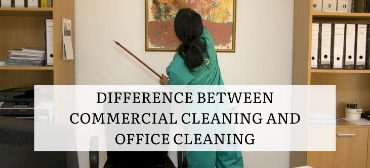 Difference between Commercial Cleaning and Office Cleaning