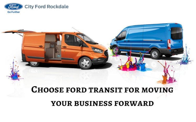 Why should you choose ford transit for moving your business forward?