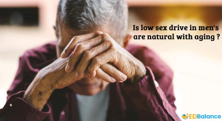 Is Low Sex Drive In Men Natural With Aging?