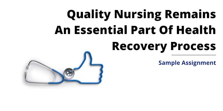Quality Nursing Remains An Essential Part Of Health Recovery Process