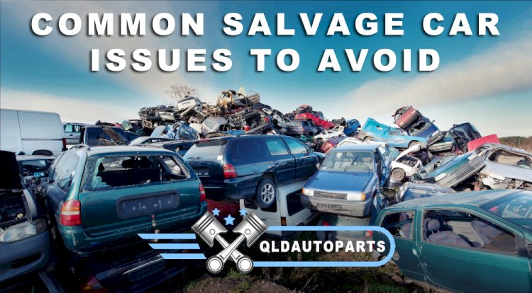 Common Salvage Car Issues to Avoid